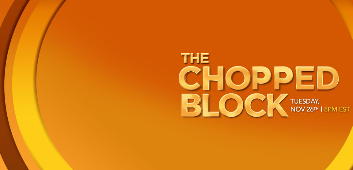 The Chopped Block - Tuesday, Nov 26th, 8pm EST